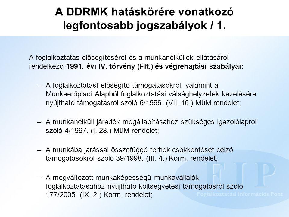 A DDRMK hatáskörére vonatkozó legfontosabb jogszabályok / 1. A foglalkoztatás elősegítéséről és a munkanélküliek ellátásáról rendelkező 1991. évi IV.