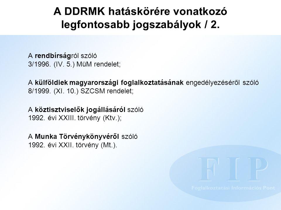 A DDRMK hatáskörére vonatkozó legfontosabb jogszabályok / 2. A rendbírságról szóló 3/1996. (IV. 5.) MüM rendelet; A külföldiek magyarországi foglalkoz