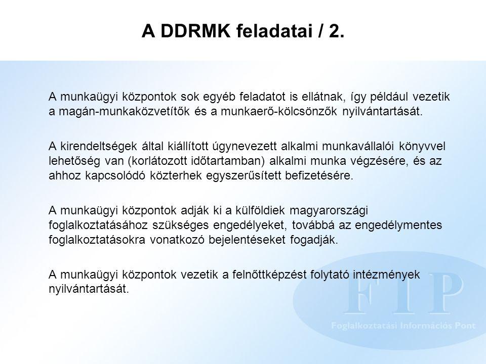 A DDRMK feladatai / 2. A munkaügyi központok sok egyéb feladatot is ellátnak, így például vezetik a magán-munkaközvetítők és a munkaerő-kölcsönzők nyi