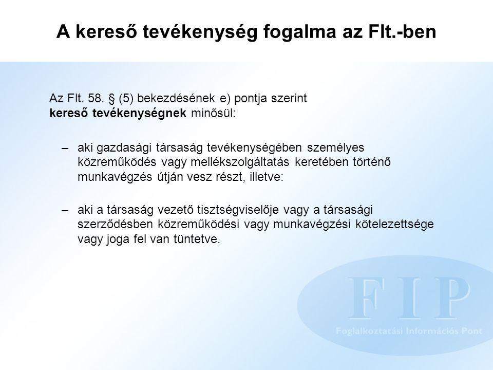 A kereső tevékenység fogalma az Flt.-ben Az Flt. 58. § (5) bekezdésének e) pontja szerint kereső tevékenységnek minősül: –aki gazdasági társaság tevék