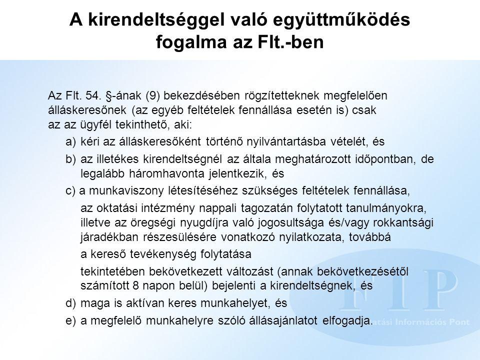 A kirendeltséggel való együttműködés fogalma az Flt.-ben Az Flt. 54. §-ának (9) bekezdésében rögzítetteknek megfelelően álláskeresőnek (az egyéb felté