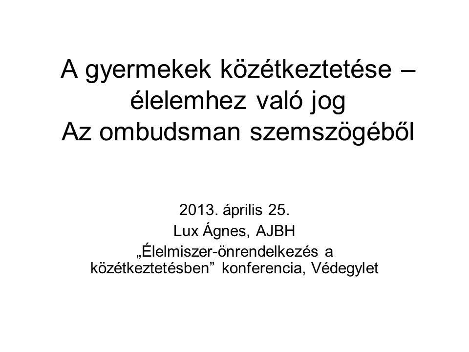 A gyermekek közétkeztetése – élelemhez való jog Az ombudsman szemszögéből 2013.