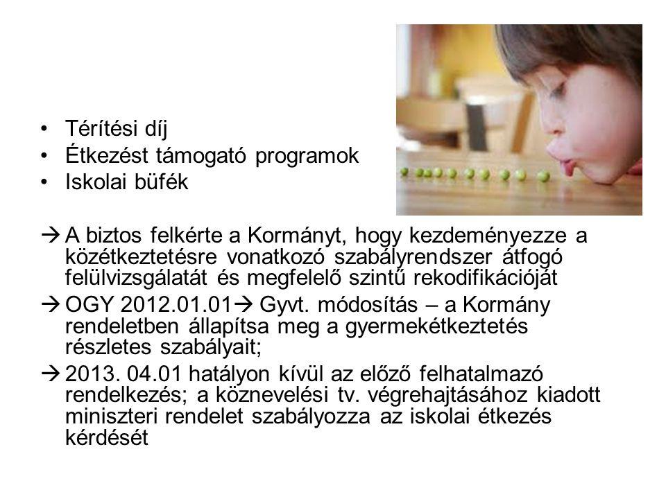 •Térítési díj •Étkezést támogató programok •Iskolai büfék  A biztos felkérte a Kormányt, hogy kezdeményezze a közétkeztetésre vonatkozó szabályrendszer átfogó felülvizsgálatát és megfelelő szintű rekodifikációját  OGY 2012.01.01  Gyvt.