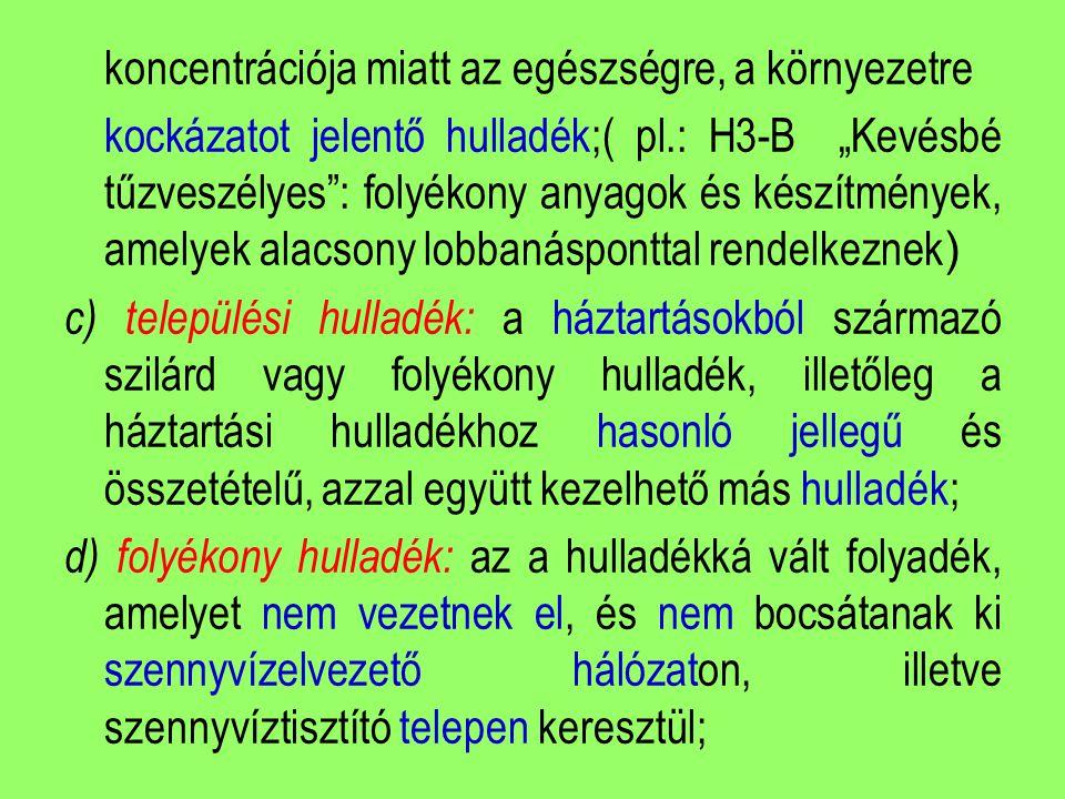 """koncentrációja miatt az egészségre, a környezetre kockázatot jelentő hulladék;( pl.: H3-B """"Kevésbé tűzveszélyes"""": folyékony anyagok és készítmények, a"""