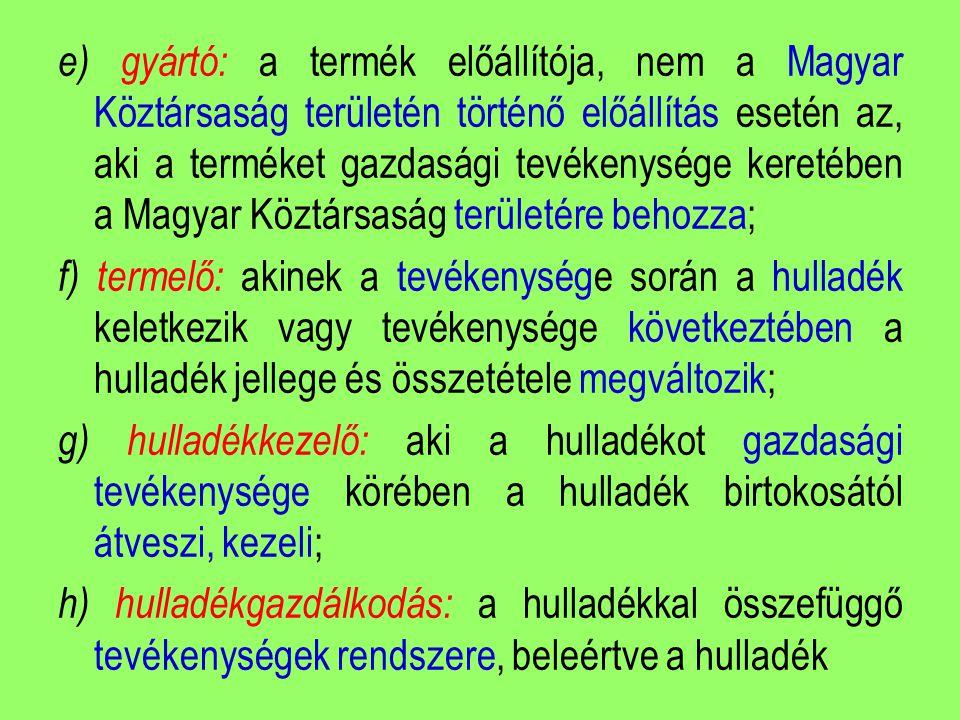 e) gyártó: a termék előállítója, nem a Magyar Köztársaság területén történő előállítás esetén az, aki a terméket gazdasági tevékenysége keretében a Ma