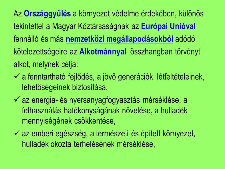 Az Országgyűlés a környezet védelme érdekében, különös tekintettel a Magyar Köztársaságnak az Európai Unióval fennálló és más nemzetközi megállapodáso