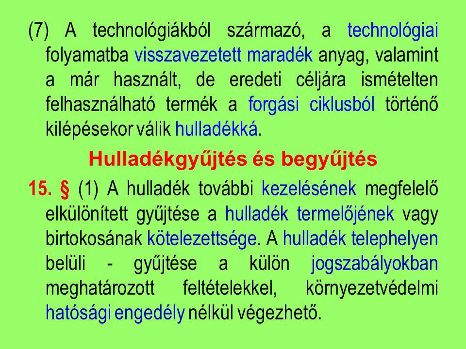 (7) A technológiákból származó, a technológiai folyamatba visszavezetett maradék anyag, valamint a már használt, de eredeti céljára ismételten felhasz