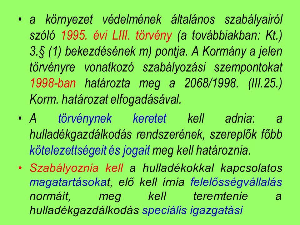 • a környezet védelmének általános szabályairól szóló 1995. évi LIII. törvény (a továbbiakban: Kt.) 3.§ (1) bekezdésének m) pontja. A Kormány a jelen