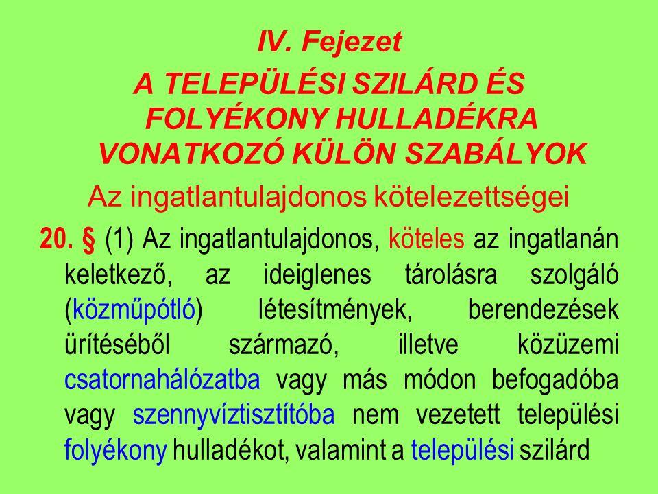 IV. Fejezet A TELEPÜLÉSI SZILÁRD ÉS FOLYÉKONY HULLADÉKRA VONATKOZÓ KÜLÖN SZABÁLYOK Az ingatlantulajdonos kötelezettségei 20. § (1) Az ingatlantulajdon
