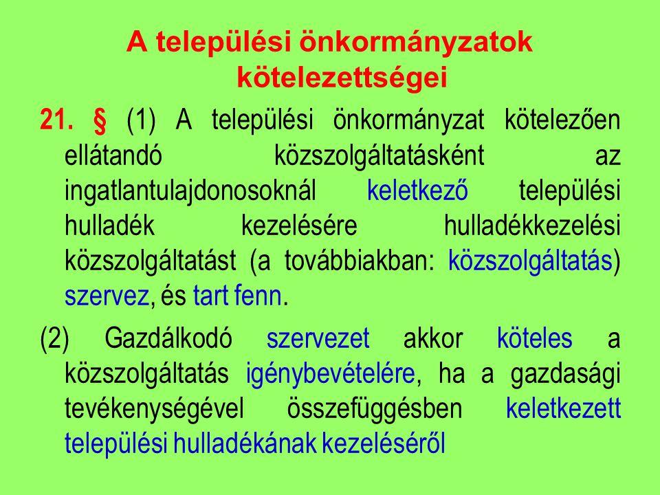 A települési önkormányzatok kötelezettségei 21. § (1) A települési önkormányzat kötelezően ellátandó közszolgáltatásként az ingatlantulajdonosoknál ke