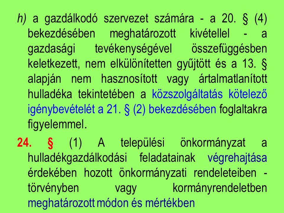 h) a gazdálkodó szervezet számára - a 20. § (4) bekezdésében meghatározott kivétellel - a gazdasági tevékenységével összefüggésben keletkezett, nem el