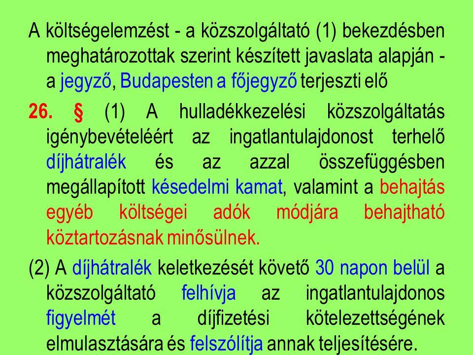 A költségelemzést - a közszolgáltató (1) bekezdésben meghatározottak szerint készített javaslata alapján - a jegyző, Budapesten a főjegyző terjeszti e