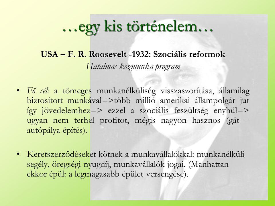 …egy kis történelem… USA – F. R. Roosevelt -1932: Szociális reformok Hatalmas közmunka program •Fő cél: a tömeges munkanélküliség visszaszorítása, áll