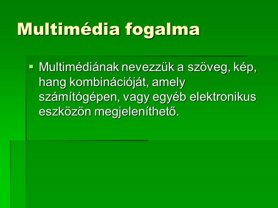 Multimédia fogalma  Multimédiának nevezzük a szöveg, kép, hang kombinációját, amely számítógépen, vagy egyéb elektronikus eszközön megjeleníthető.