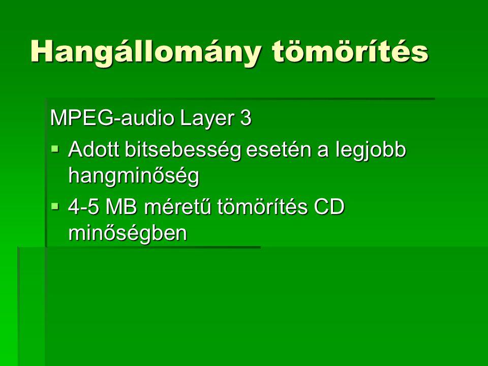 Hangállomány tömörítés MPEG-audio Layer 3  Adott bitsebesség esetén a legjobb hangminőség  4-5 MB méretű tömörítés CD minőségben