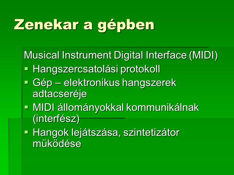 Zenekar a gépben Musical Instrument Digital Interface (MIDI)  Hangszercsatolási protokoll  Gép – elektronikus hangszerek adtacseréje  MIDI állományokkal kommunikálnak (interfész)  Hangok lejátszása, szintetizátor müködése