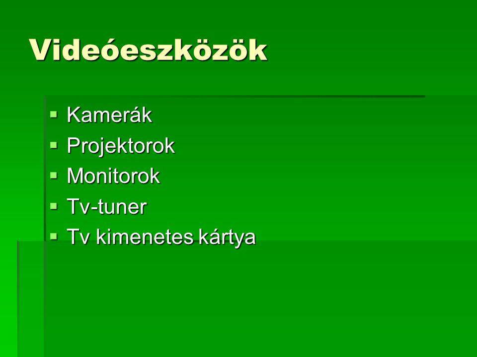 Videóeszközök  Kamerák  Projektorok  Monitorok  Tv-tuner  Tv kimenetes kártya
