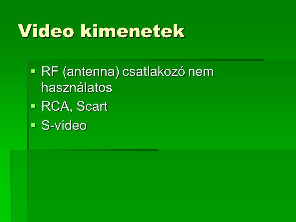 Video kimenetek  RF (antenna) csatlakozó nem használatos  RCA, Scart  S-video