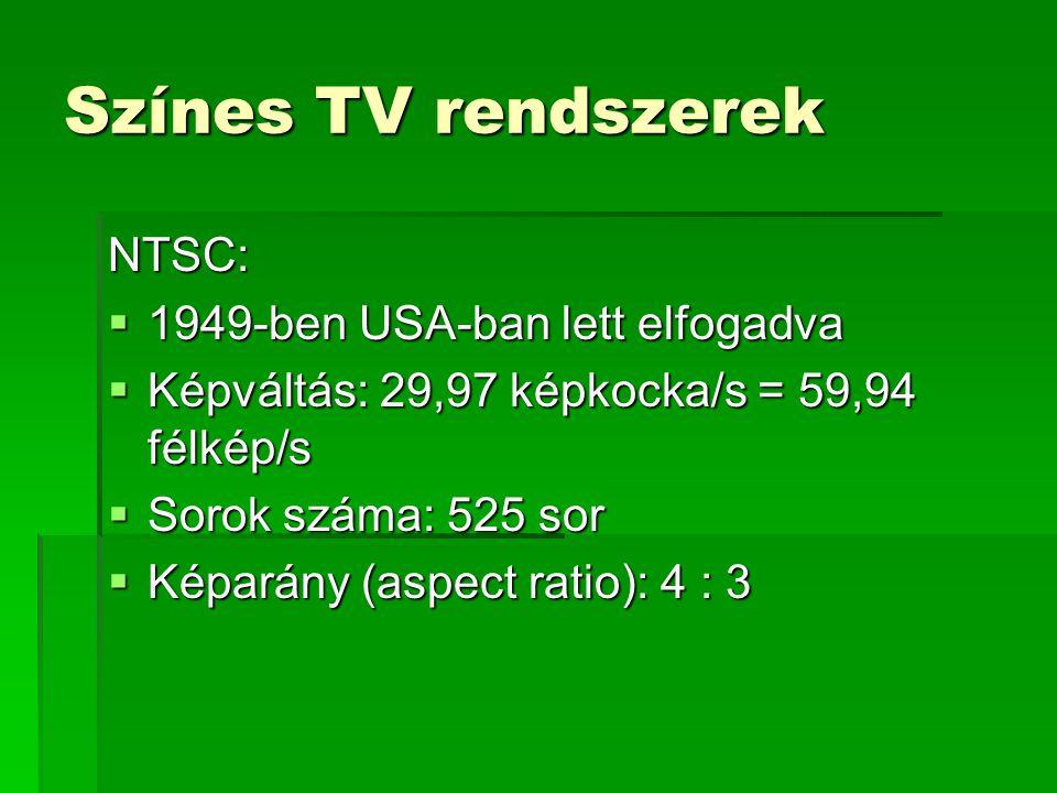 Színes TV rendszerek NTSC:  1949-ben USA-ban lett elfogadva  Képváltás: 29,97 képkocka/s = 59,94 félkép/s  Sorok száma: 525 sor  Képarány (aspect ratio): 4 : 3