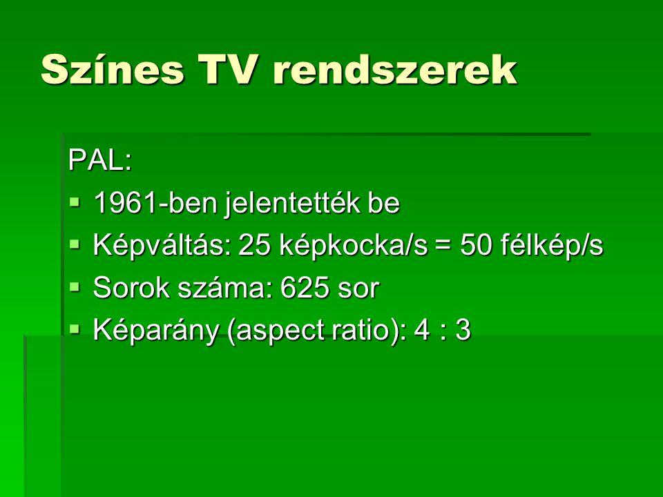 Színes TV rendszerek PAL:  1961-ben jelentették be  Képváltás: 25 képkocka/s = 50 félkép/s  Sorok száma: 625 sor  Képarány (aspect ratio): 4 : 3