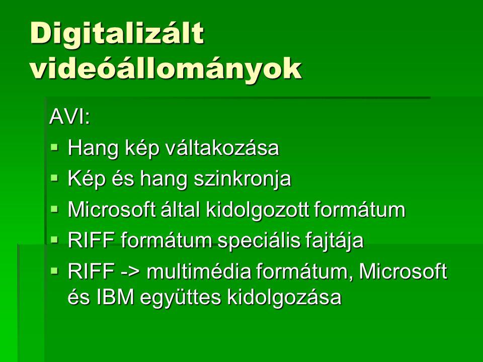Digitalizált videóállományok AVI:  Hang kép váltakozása  Kép és hang szinkronja  Microsoft által kidolgozott formátum  RIFF formátum speciális fajtája  RIFF -> multimédia formátum, Microsoft és IBM együttes kidolgozása