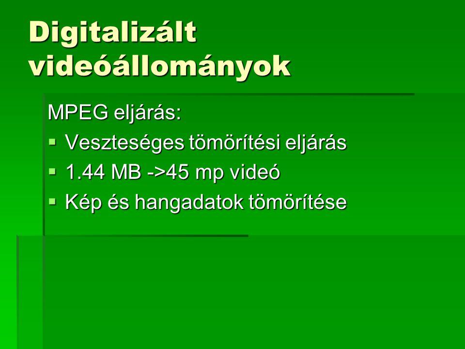 Digitalizált videóállományok MPEG eljárás:  Veszteséges tömörítési eljárás  1.44 MB ->45 mp videó  Kép és hangadatok tömörítése