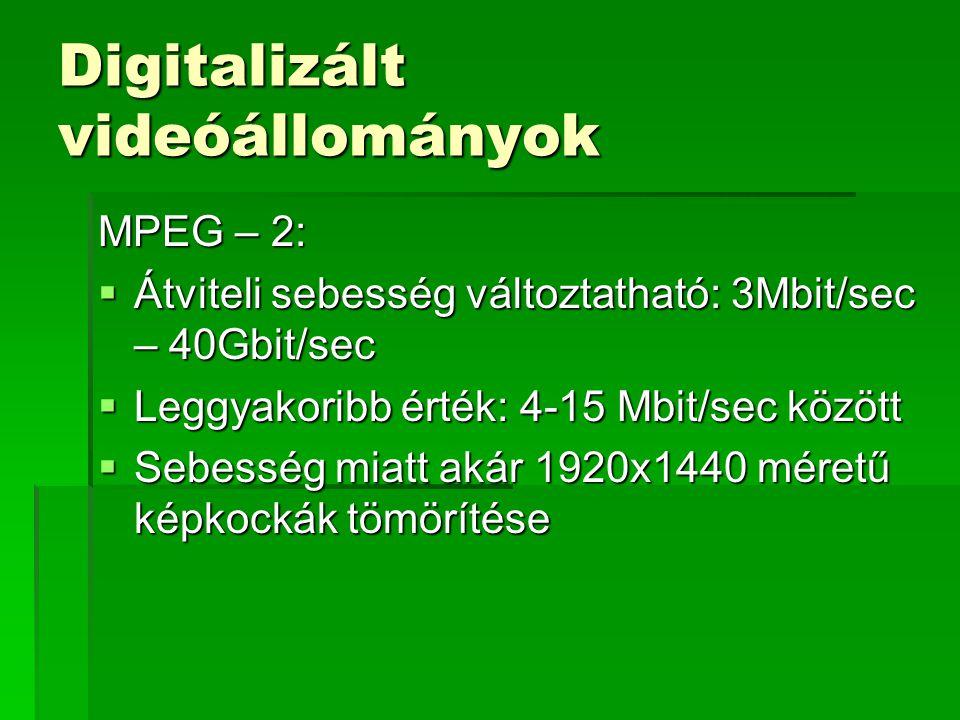 Digitalizált videóállományok MPEG – 2:  Átviteli sebesség változtatható: 3Mbit/sec – 40Gbit/sec  Leggyakoribb érték: 4-15 Mbit/sec között  Sebesség miatt akár 1920x1440 méretű képkockák tömörítése