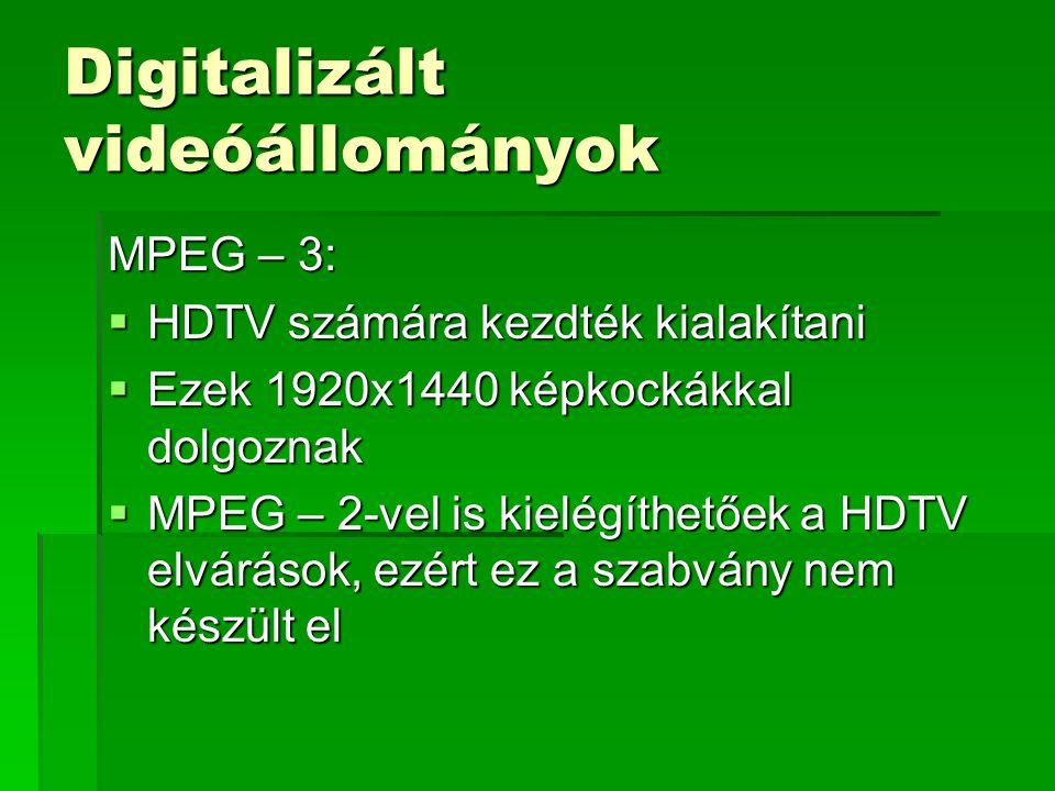 Digitalizált videóállományok MPEG – 3:  HDTV számára kezdték kialakítani  Ezek 1920x1440 képkockákkal dolgoznak  MPEG – 2-vel is kielégíthetőek a HDTV elvárások, ezért ez a szabvány nem készült el