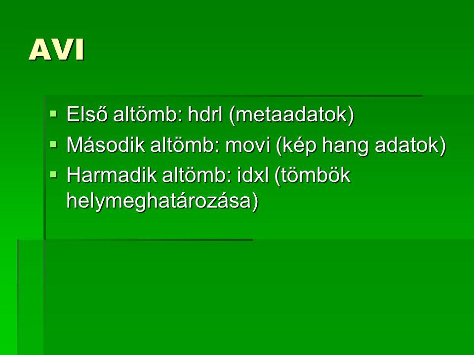 AVI  Első altömb: hdrl (metaadatok)  Második altömb: movi (kép hang adatok)  Harmadik altömb: idxl (tömbök helymeghatározása)