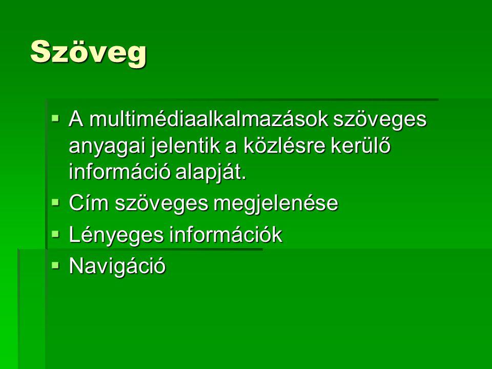 Szöveg  A multimédiaalkalmazások szöveges anyagai jelentik a közlésre kerülő információ alapját.