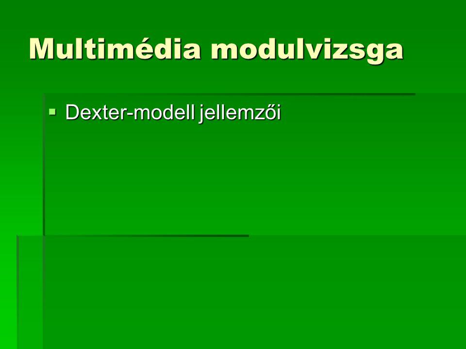 Multimédia modulvizsga  Dexter-modell jellemzői