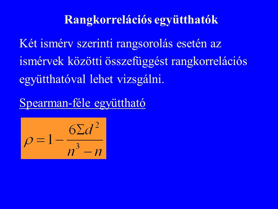 Rangkorrelációs együtthatók Két ismérv szerinti rangsorolás esetén az ismérvek közötti összefüggést rangkorrelációs együtthatóval lehet vizsgálni.