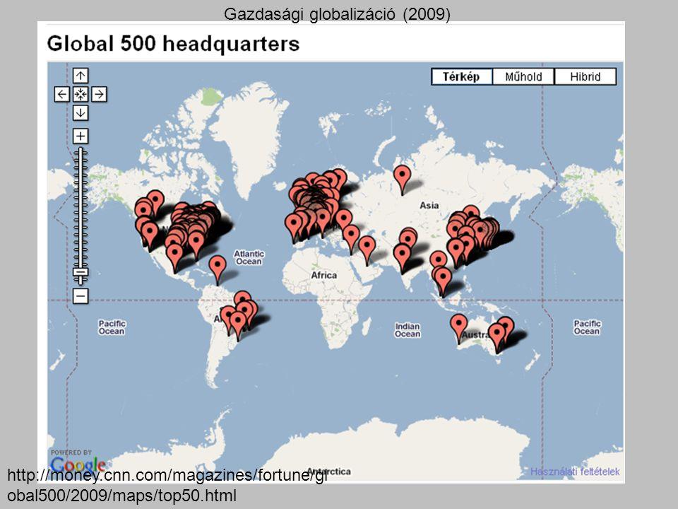 Gazdasági globalizáció (2009) http://money.cnn.com/magazines/fortune/gl obal500/2009/maps/top50.html
