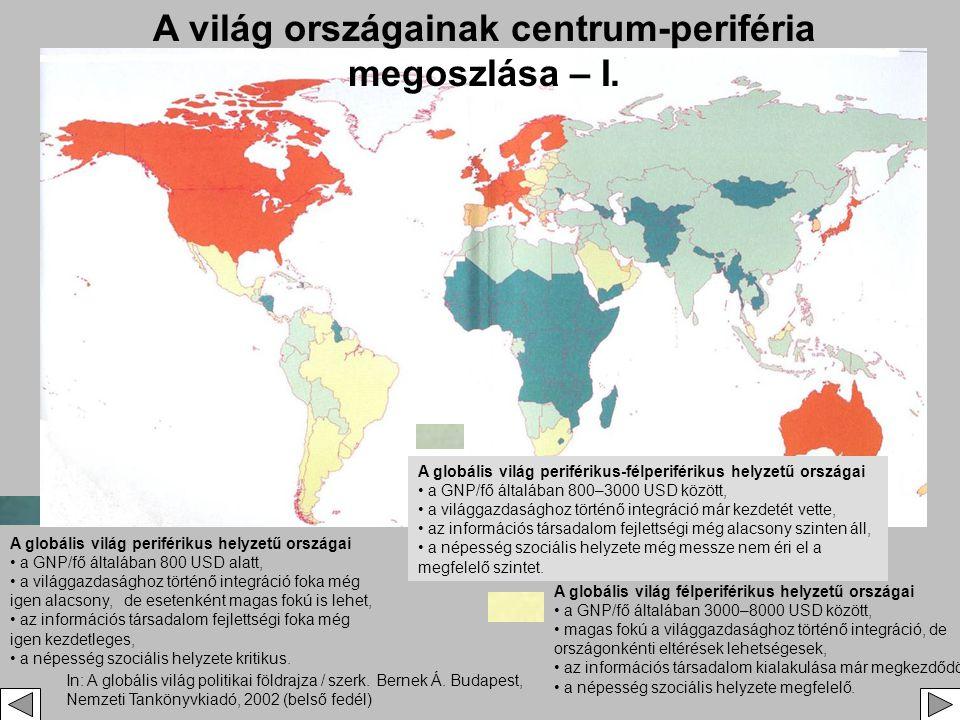 A globális világ periférikus helyzetű országai • a GNP/fő általában 800 USD alatt, • a világgazdasághoz történő integráció foka még igen alacsony, de