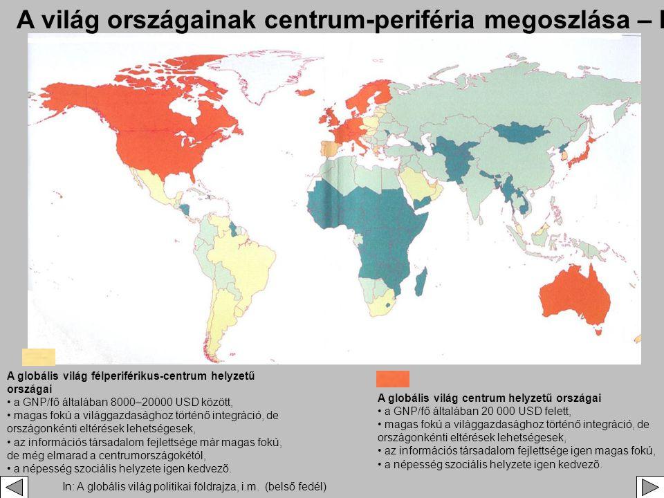A globális világ félperiférikus-centrum helyzetű országai • a GNP/fő általában 8000–20000 USD között, • magas fokú a világgazdasághoz történő integrác