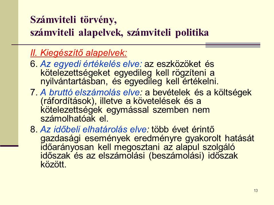 13 Számviteli törvény, számviteli alapelvek, számviteli politika II. Kiegészítő alapelvek: 6. Az egyedi értékelés elve: az eszközöket és kötelezettség