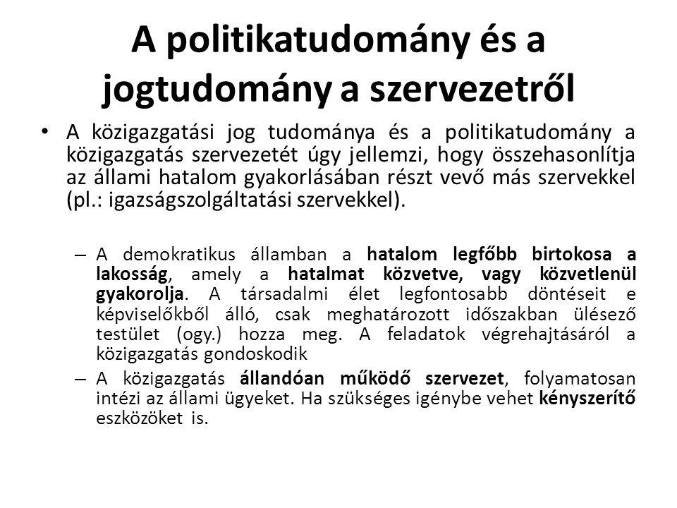 A politikatudomány és a jogtudomány a szervezetről • A közigazgatási jog tudománya és a politikatudomány a közigazgatás szervezetét úgy jellemzi, hogy összehasonlítja az állami hatalom gyakorlásában részt vevő más szervekkel (pl.: igazságszolgáltatási szervekkel).