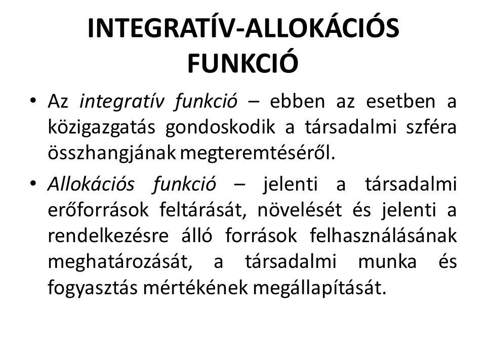 INTEGRATÍV-ALLOKÁCIÓS FUNKCIÓ • Az integratív funkció – ebben az esetben a közigazgatás gondoskodik a társadalmi szféra összhangjának megteremtéséről.