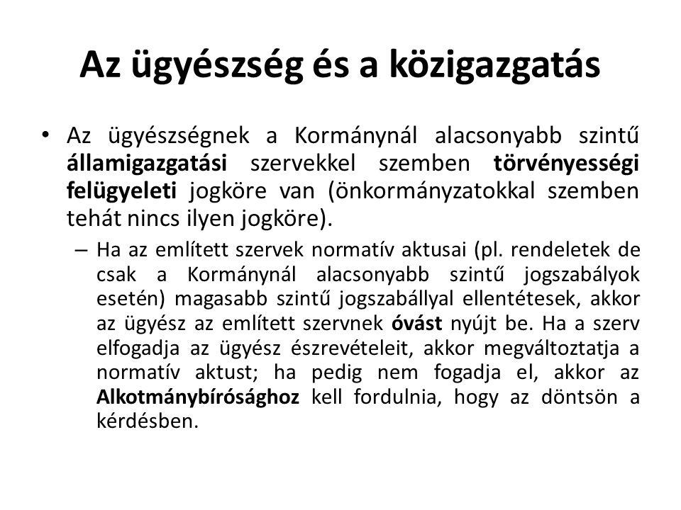 Az ügyészség és a közigazgatás • Az ügyészségnek a Kormánynál alacsonyabb szintű államigazgatási szervekkel szemben törvényességi felügyeleti jogköre van (önkormányzatokkal szemben tehát nincs ilyen jogköre).