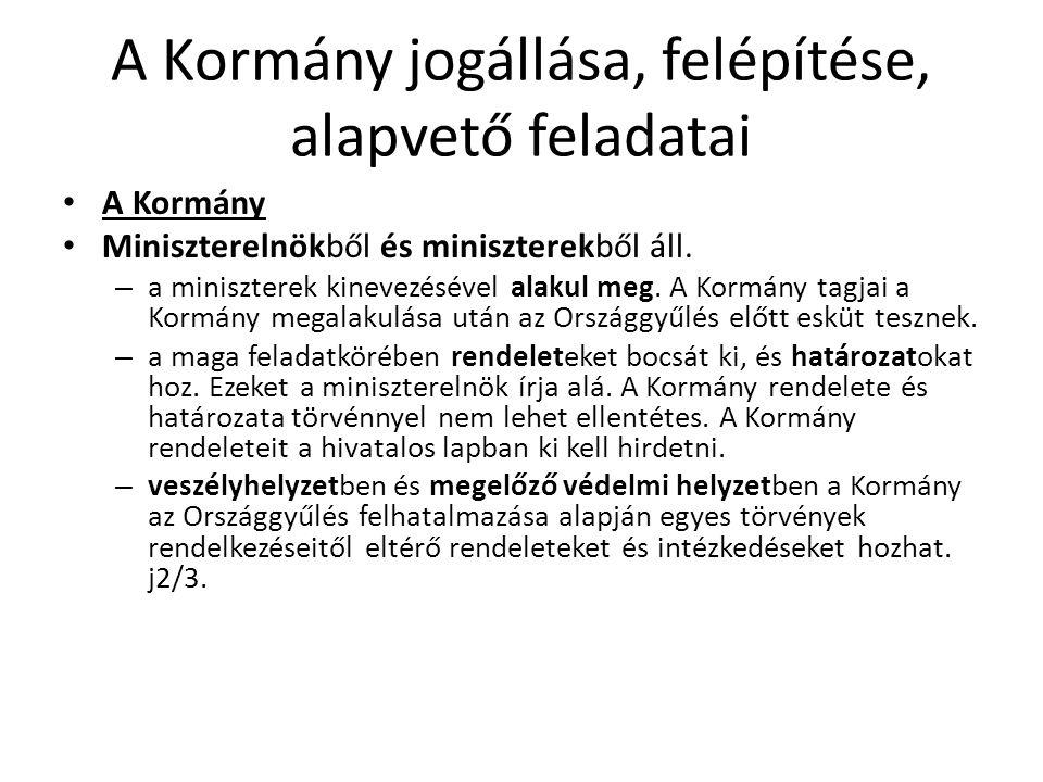 A Kormány jogállása, felépítése, alapvető feladatai • A Kormány • Miniszterelnökből és miniszterekből áll.