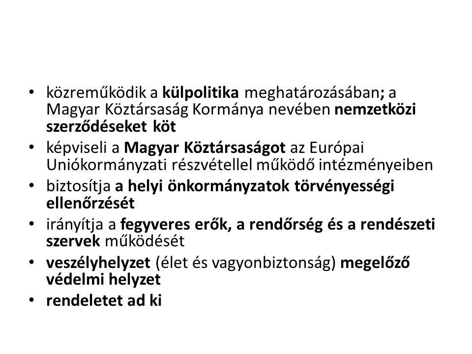 • közreműködik a külpolitika meghatározásában; a Magyar Köztársaság Kormánya nevében nemzetközi szerződéseket köt • képviseli a Magyar Köztársaságot a