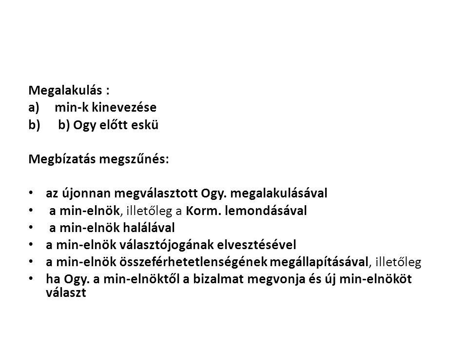 Megalakulás : a)min-k kinevezése b) b) Ogy előtt eskü Megbízatás megszűnés: • az újonnan megválasztott Ogy.