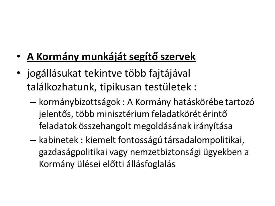 • A Kormány munkáját segítő szervek • jogállásukat tekintve több fajtájával találkozhatunk, tipikusan testületek : – kormánybizottságok : A Kormány ha
