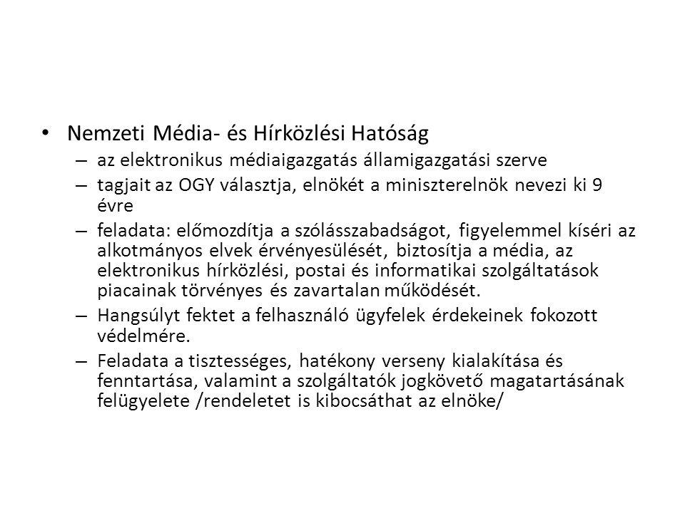 • Nemzeti Média- és Hírközlési Hatóság – az elektronikus médiaigazgatás államigazgatási szerve – tagjait az OGY választja, elnökét a miniszterelnök ne