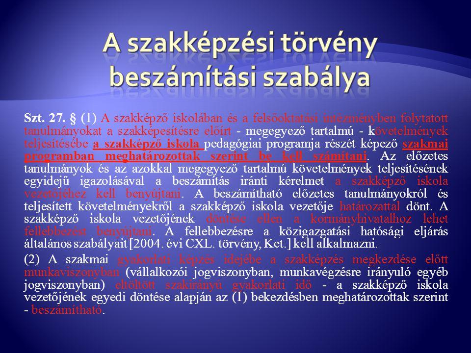 Szt. 27. § (1) A szakképző iskolában és a felsőoktatási intézményben folytatott tanulmányokat a szakképesítésre előírt - megegyező tartalmú - követelm