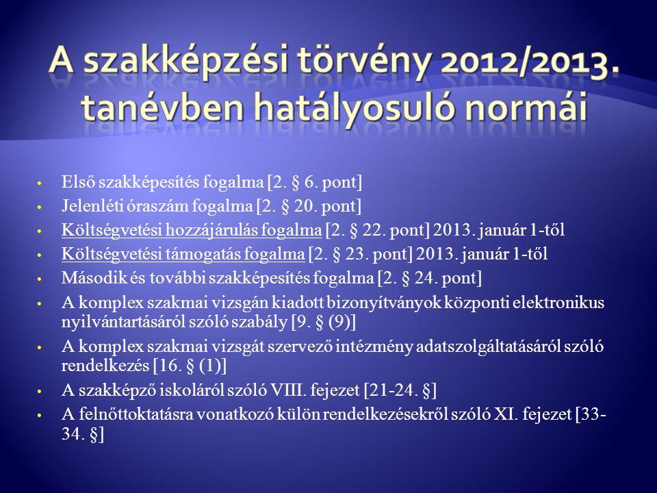 • Első szakképesítés fogalma [2. § 6. pont] • Jelenléti óraszám fogalma [2. § 20. pont] • Költségvetési hozzájárulás fogalma [2. § 22. pont] 2013. jan