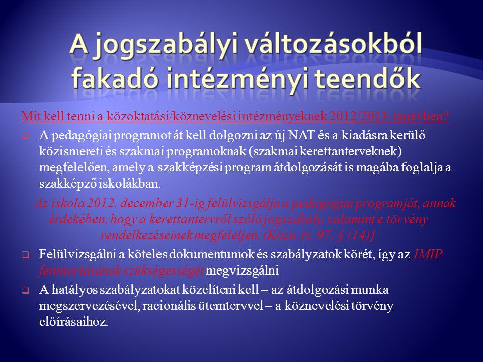 Mit kell tenni a közoktatási/köznevelési intézményeknek 2012/2013. tanévben?  A pedagógiai programot át kell dolgozni az új NAT és a kiadásra kerülő