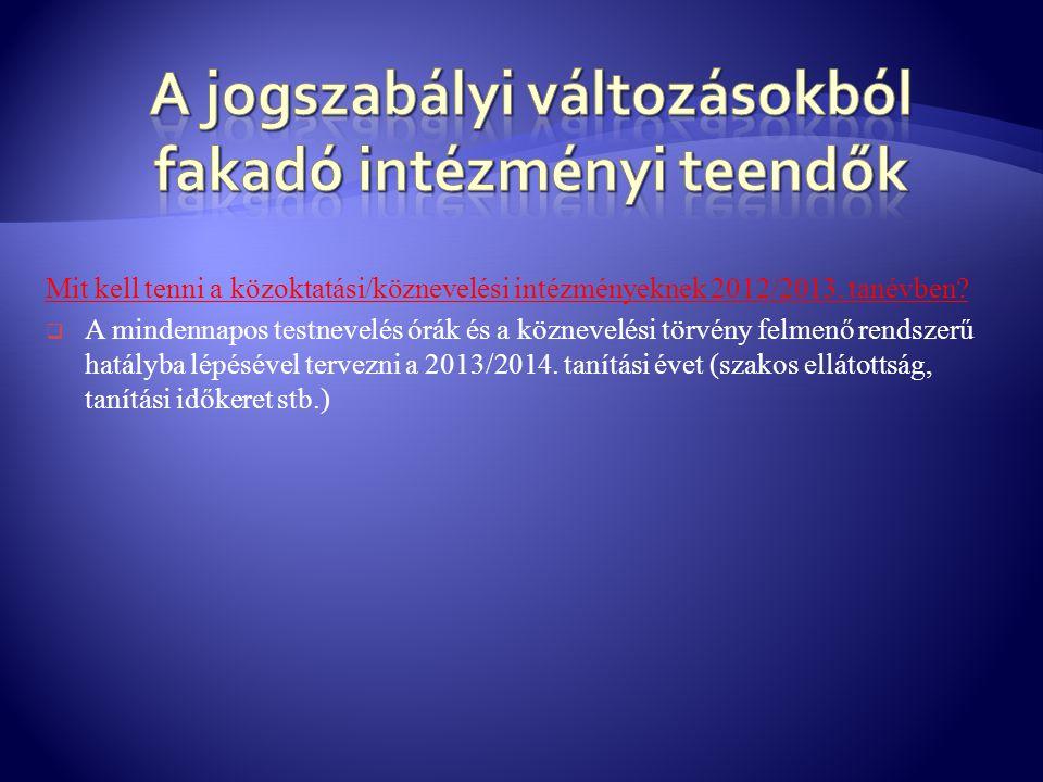 Mit kell tenni a közoktatási/köznevelési intézményeknek 2012/2013. tanévben?  A mindennapos testnevelés órák és a köznevelési törvény felmenő rendsze