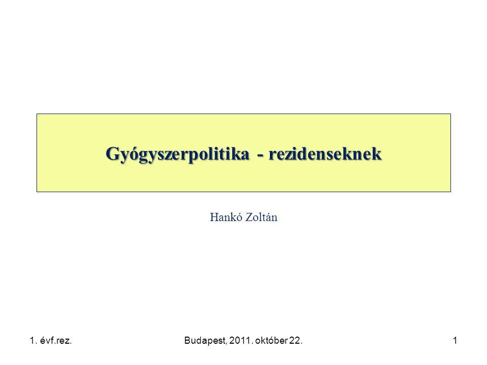 1. évf.rez.Budapest, 2011. október 22.1 Gyógyszerpolitika - rezidenseknek Hankó Zoltán