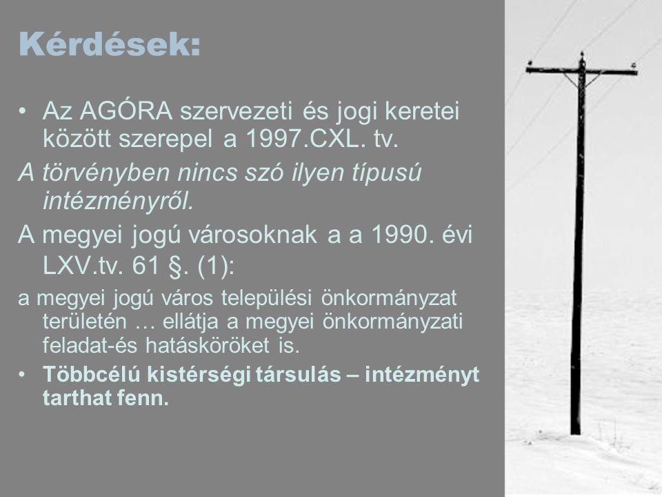 Kérdések: •Az AGÓRA szervezeti és jogi keretei között szerepel a 1997.CXL.